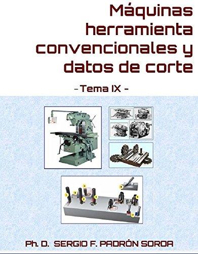 Descargar Libro Máquinas Herramienta Convencionales Y Datos De Corte: Tema Ix Sergio F. Padrón Soroa Phd.