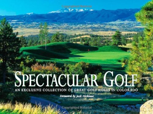 Spectacular Golf of Colorado: An Exclusive Collection of Great Golf Holes in Colorado