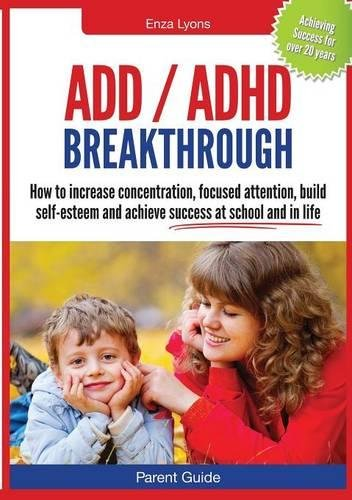 Read Online Parent Guide: ADD/ADHD Breakthrough - How to Increase Concentration, Focused Attention, Build Self-Esteem and Achieve Success at Sch PDF