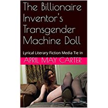 The Billionaire Inventor's Transgender Machine Doll: Lyrical Literary Fiction Media Tie In