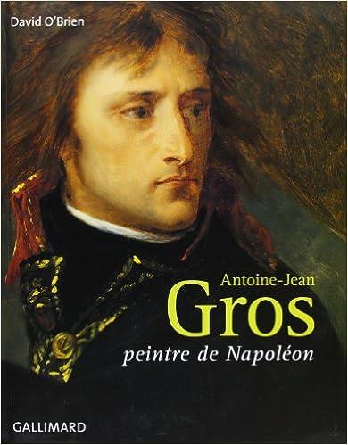 Antoine-Jean Gros: Peintre de Napoléon