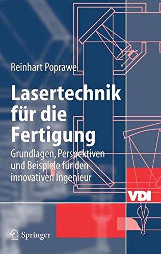 Lasertechnik für die Fertigung: Grundlagen Perspektiven und Beispiele für den innovativen Ingenieur (VDI-Buch)