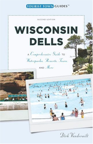 Wisconsin Dells: A Comprehensive Guide to Waterparks, Resorts, Tours, and More (Tourist Town Guides)