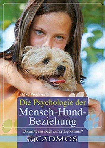 Die Psychologie der Mensch-Hund-Beziehung: Dreamteam oder purer Egoismus? (Cadmos Handbuch)