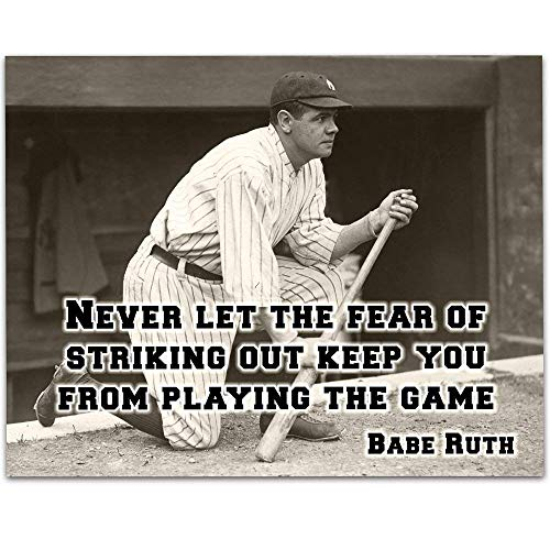 Babe Ruth - Never Let The Fear - 11x14 Unframed Art Print - Great Boy's/Girl's Room Decor and Gift Under $15 for Baseball Fans ()