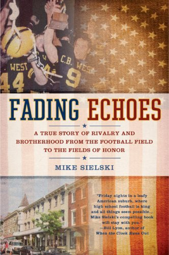 Download Fading Echoes: A True Story of Rivalry and Brotherhood from the Football Field to theFields of Honor PDF