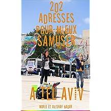 202 adresses Pour mieux s'amuser à TEL AVIV (French Edition)