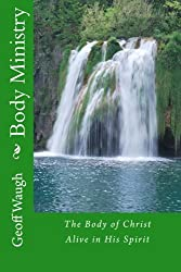 Body Ministry: The Body of Christ Alive in His Spirit