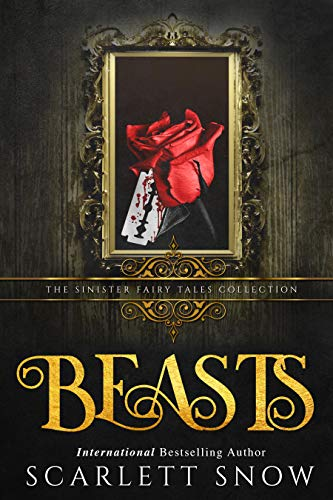 BEASTS: A Dark Beauty & The Beast Reverse Harem Retelling by [Snow, Scarlett, Collections, Sinister]