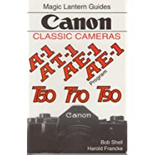 Magic Lantern Guides® Classic Series: Canon Classic Cameras For A-1e-1e-1pt-1, T90, T70nd T50