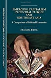Emerging Capitalism in Central Europe and Southeast Asia : A Comparison of Political Economies, Bafoil, François, 1137383054