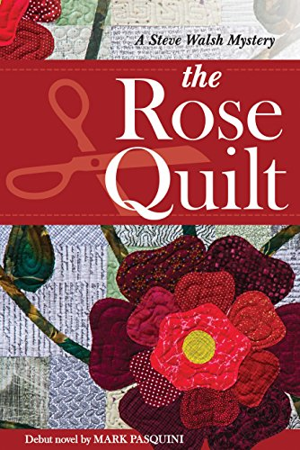 The Rose Quilt: A Steve Walsh Mystery