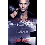 Born to Darkness Book 1 in the Immortal Destiny Series: Vampire Romance Paranormal
