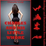 Charles and His Little Whore: My Hardcore Handcuffed Domination | Danielle Gold