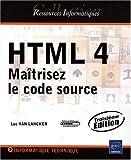 HTML 4 - Maîtrisez le code source (3ème édition)