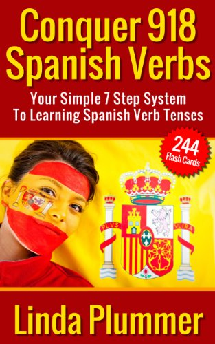 Conquer 918 Spanish Verbs: Your Simple 7 Step System To Lear