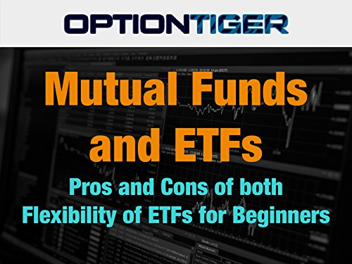 Mutual Funds and ETFs, Pros and Cons and ETF Flexibility