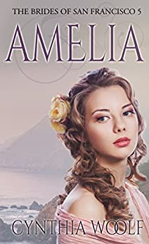 Amelia (The Brides of San Francisco Book 5) by [Woolf, Cynthia]