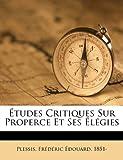 Études Critiques Sur Properce et Ses Élégies, , 1171914121