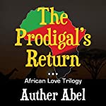 The Prodigals Return: An African Love Trilogy, Volume 2 | Auther Abel
