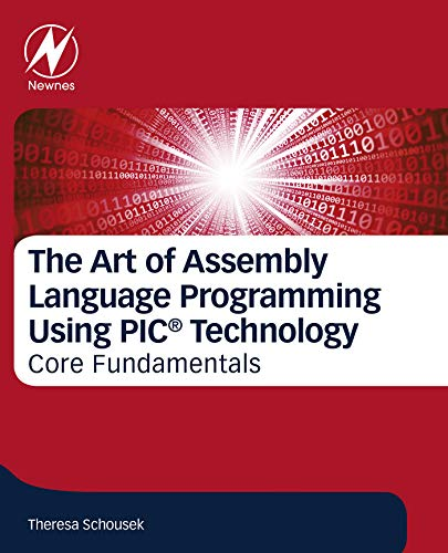 (The Art of Assembly Language Programming Using PIC® Technology: Core Fundamentals)