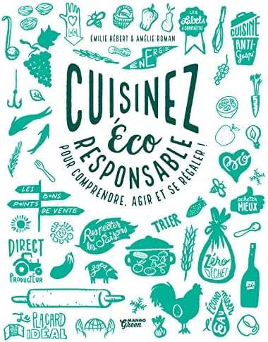 Cuisinez éco-responsable pour comprendre, agir et se régaler ! (Cuisiner, comprendre et se régaler) (French Edition)