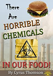 There are Horrible Chemicals in Our Food!: The Unhealthy Truth About Chemicals in Food And Their Link to the Causes of Cancer and Other Diseases (Developed Life Health and Wellness Series Book 3)