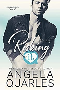 Risking It: A Romantic Comedy (Stolen Moments Book 2) by [Quarles, Angela]