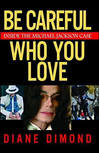 9a8c636b Be Careful Who You Love: Inside the Michael Jackson Case by [Dimond, Diane