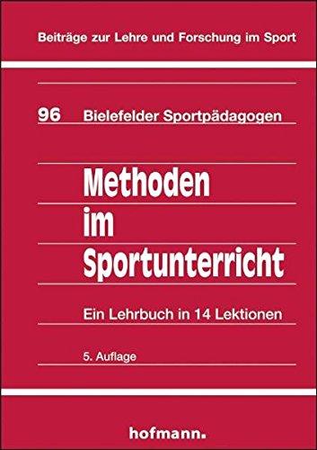 Methoden im Sportunterricht: Ein Lehrbuch in 14 Lektionen (Beiträge zur Lehre und Forschung im Sport)