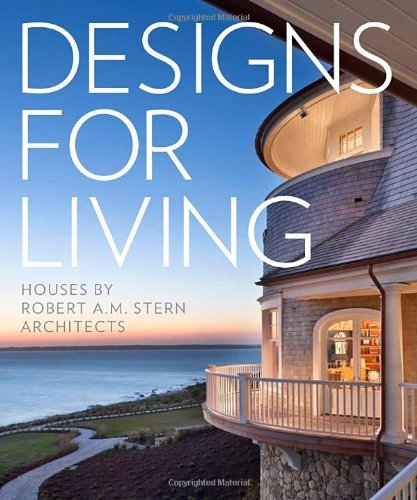 By Randy M. Correll Designs for Living: Houses by Robert A. M. Stern Architects