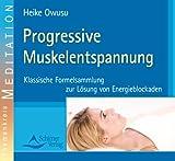 Progressive Muskelentspannung. CD: Klassische Formelsammlung zur Lösung von Energieblockaden