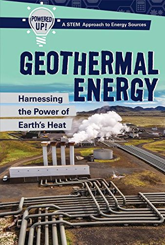 Download Geothermal Energy: Harnessing the Power of Earth's Heat: Harnessing the Power of Earth's Heat (Powered Up! A Stem Approach to Energy Sources) PDF