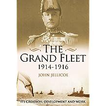 The Grand Fleet, 1914-1916: Its Creation, Development and Work