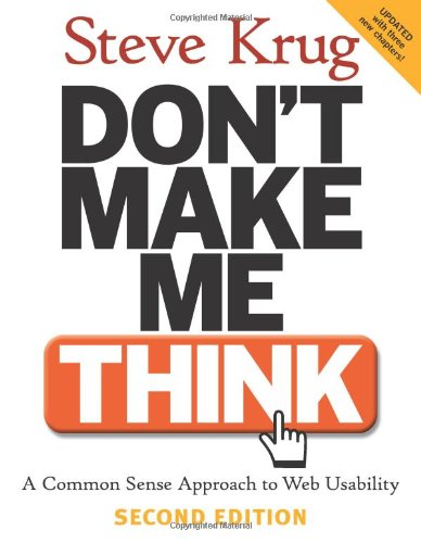 Don't Make Me Think: A Common Sense Approach to Web Usability, 2nd Edition by Steve Krug, Publisher : New Riders Press