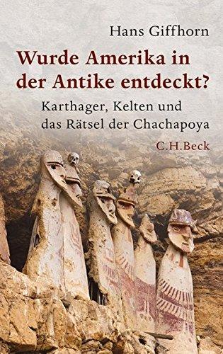 Wurde Amerika in der Antike entdeckt?: Karthager, Kelten und das Rätsel der Chachapoya