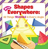 Shapes Are Everywhere: All Things Triangle in Every Angle: Shapes for Kids & Toddlers Early Learning Books (Baby & Toddler Size & Shape Books Book 1)