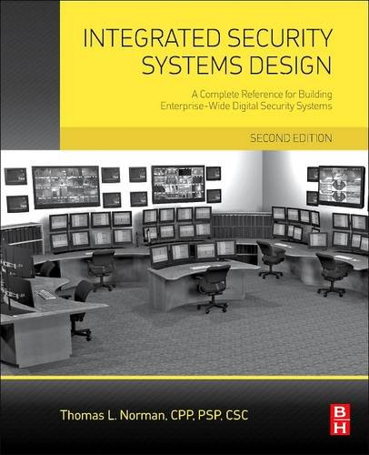 Integrated Security Systems Design, Second Edition: A Complete Reference for Building Enterprise-Wide Digital Security Systems