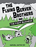 The Flying Beaver Brothers and the Fishy Business, Maxwell Eaton, 0375964487