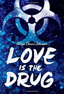 Love Is the Drug by Alaya Dawn Johnson (2014-09-30)