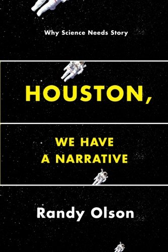 (Houston, We Have a Narrative: Why Science Needs Story)
