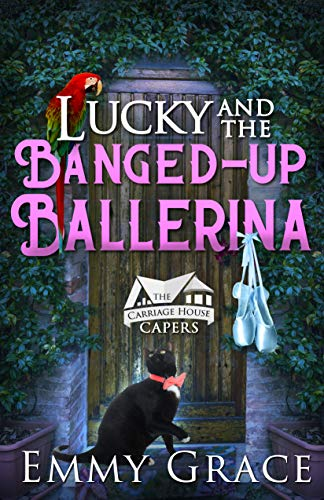 Lucky and the Banged-up Ballerina, Caper #3: Hilarious and Heartwarming Cozy Mysteries (The Carriage House Capers)