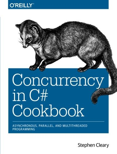 Concurrency in C# Cookbook: Asynchronous, Parallel, and Multithreaded Programming by O'Reilly Media