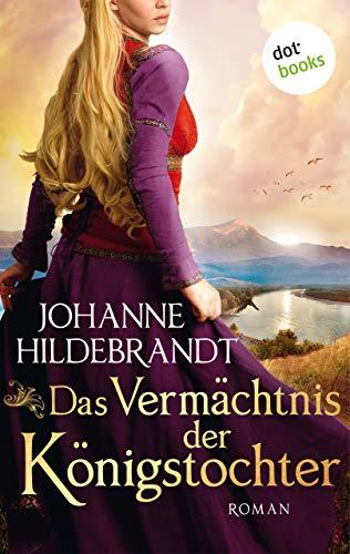 Das Vermächtnis der Königstochter: Die Königstochter-Saga - Band 3 (German Edition)