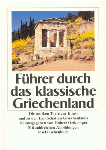 Führer durch das klassische Griechenland: Die antiken Texte zur Kunst und zu den Landschaften Griechenlands (insel taschenbuch)