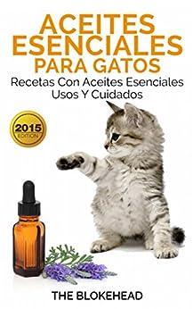 Aceites esenciales para gatos recetas con for Aceites esenciales usos