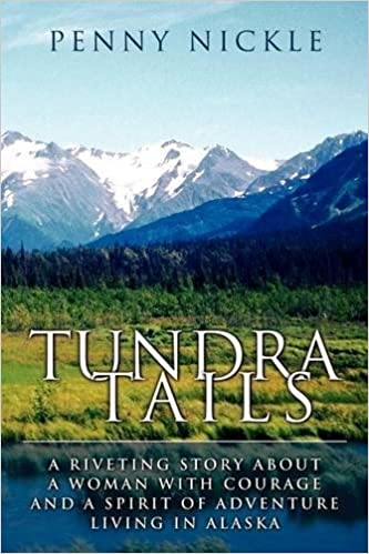 Tundra Tails: A Riveting Story about a Woman with Courage and a Spirit of Adventure Living in Alaska