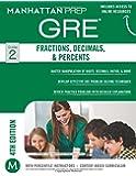 GRE Fractions, Decimals & Percents (Manhattan Prep GRE Strategy Guides)