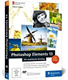 Photoshop Elements 13: Der praktische Einstieg (Galileo Design)