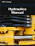 The Hydraulics Manual: Includes Hydraulic Basics, Hydraulic Systems, Pumps, Hydraulic Actuators, Valves, Circuit Diagrams, Electrical Devices, Troubleshooting and Safety (Mechanics and Hydraulics)